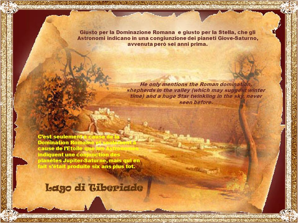 Dice solo della dominazione Romana ( 65 a.c – 73 d.c ), che le greggi pascolavano a valle (inverno), e di una Stella mai vista che brillava nel cielo.