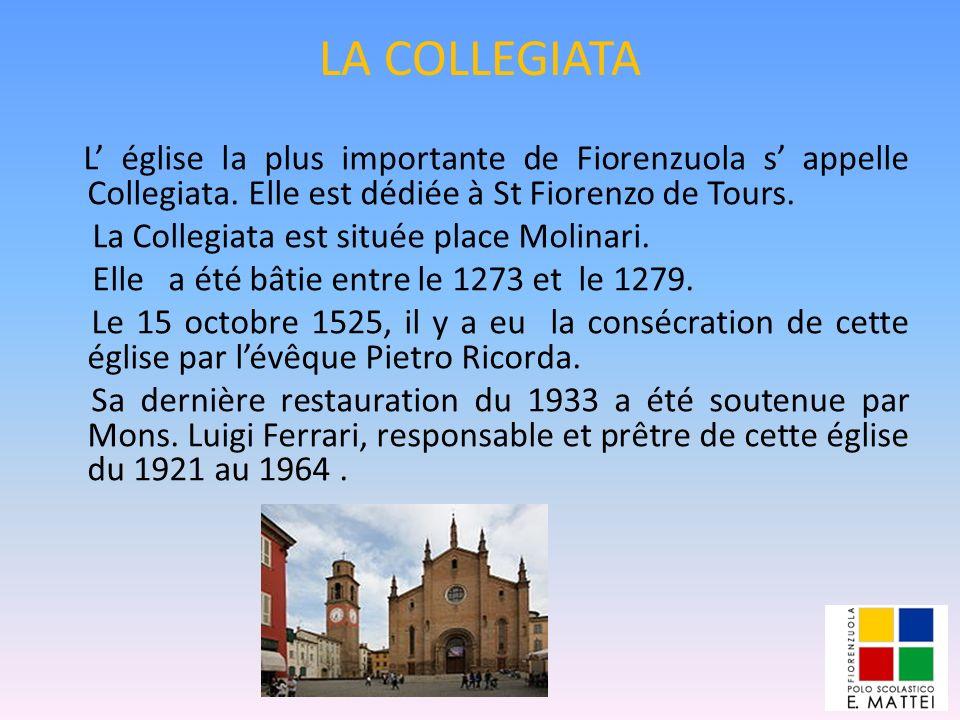 LA COLLEGIATA L église la plus importante de Fiorenzuola s appelle Collegiata. Elle est dédiée à St Fiorenzo de Tours. La Collegiata est située place