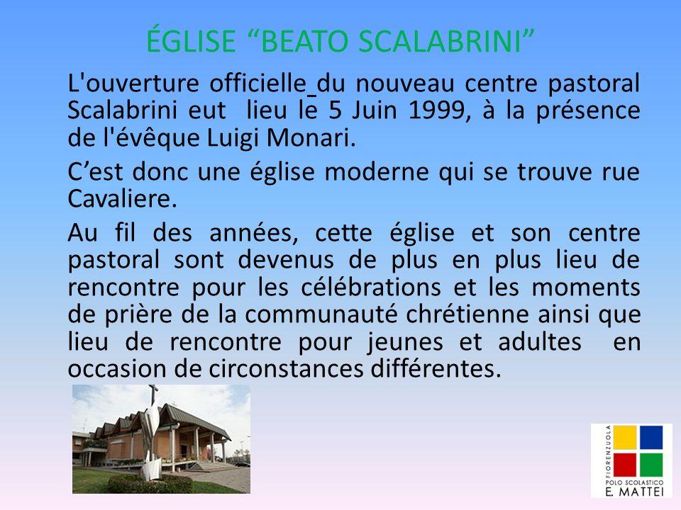 ÉGLISE BEATO SCALABRINI L'ouverture officielle du nouveau centre pastoral Scalabrini eut lieu le 5 Juin 1999, à la présence de l'évêque Luigi Monari.