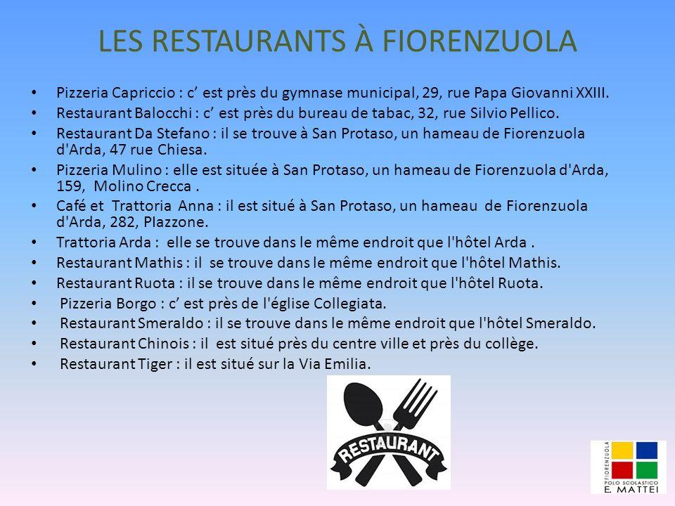 LES RESTAURANTS À FIORENZUOLA Pizzeria Capriccio : c est près du gymnase municipal, 29, rue Papa Giovanni XXIII. Restaurant Balocchi : c est près du b