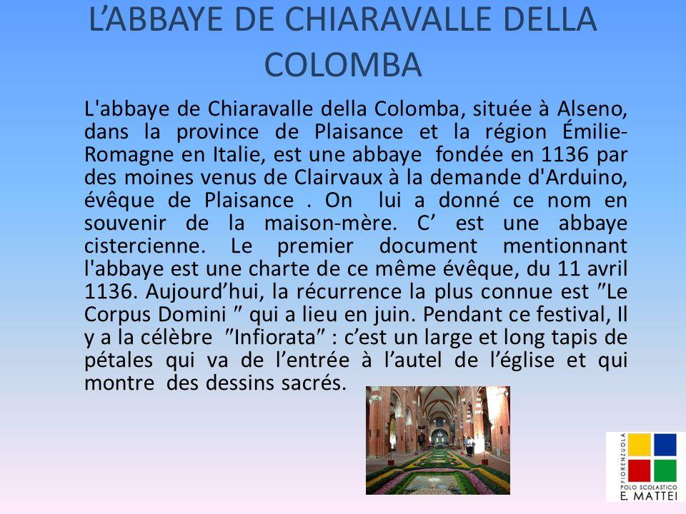 LABBAYE DE CHIARAVALLE DELLA COLOMBA L'abbaye de Chiaravalle della Colomba, située à Alseno, dans la province de Plaisance et la région Émilie- Romagn