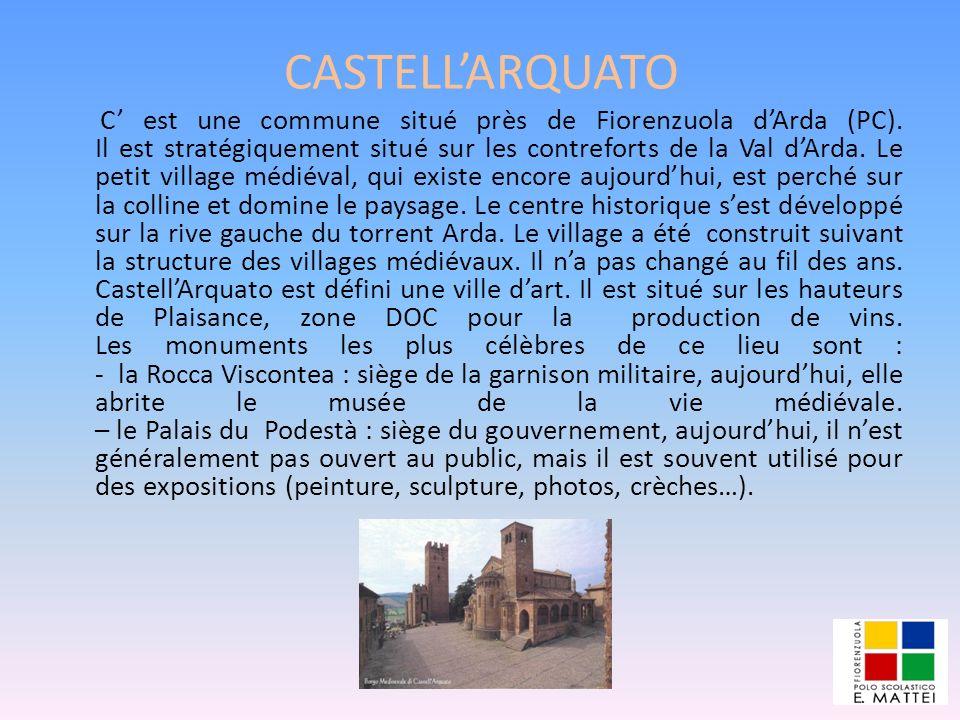 CASTELLARQUATO C est une commune situé près de Fiorenzuola dArda (PC). Il est stratégiquement situé sur les contreforts de la Val dArda. Le petit vill