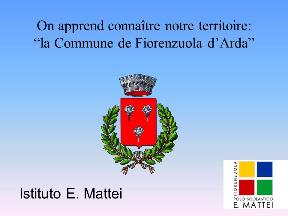 On apprend connaître notre territoire: la Commune de Fiorenzuola dArda Istituto E. Mattei