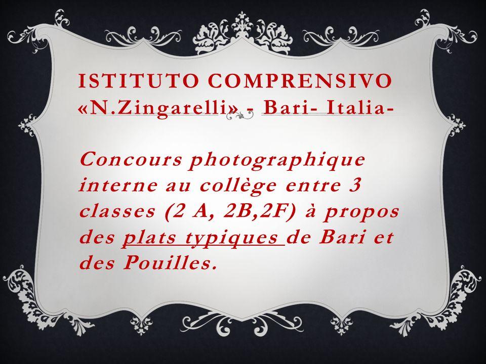 ISTITUTO COMPRENSIVO «N.Zingarelli» - Bari- Italia- Concours photographique interne au collège entre 3 classes (2 A, 2B,2F) à propos des plats typiques de Bari et des Pouilles.