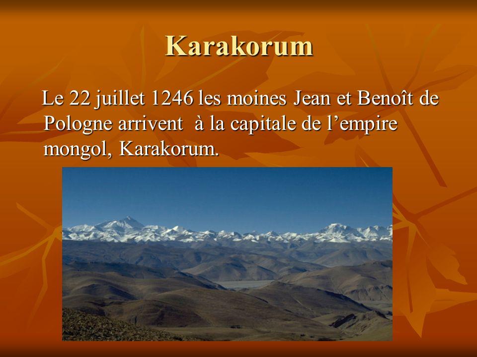 Karakorum Le 22 juillet 1246 les moines Jean et Benoît de Pologne arrivent à la capitale de lempire mongol, Karakorum. Le 22 juillet 1246 les moines J