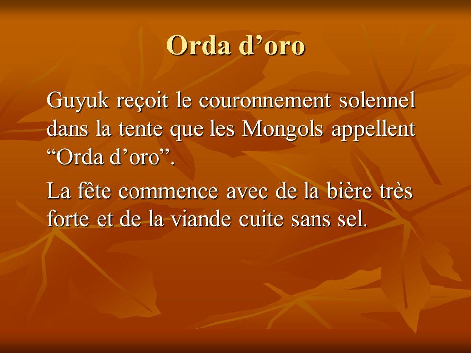 Orda doro Guyuk reçoit le couronnement solennel dans la tente que les Mongols appellent Orda doro. Guyuk reçoit le couronnement solennel dans la tente