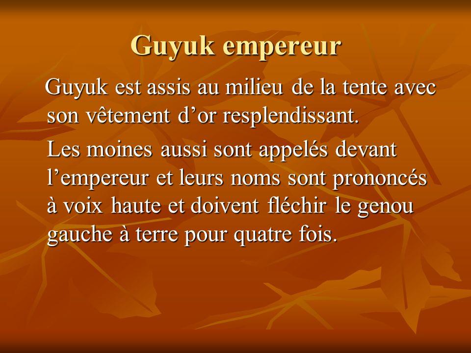 Guyuk empereur Guyuk est assis au milieu de la tente avec son vêtement dor resplendissant. Guyuk est assis au milieu de la tente avec son vêtement dor