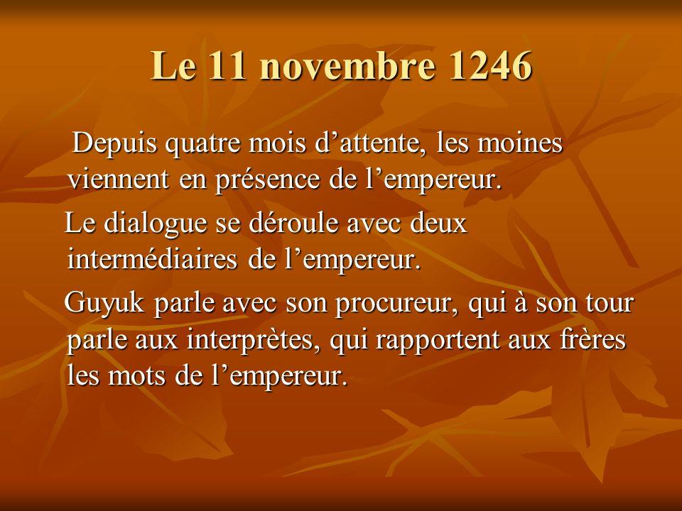 Le 11 novembre 1246 Depuis quatre mois dattente, les moines viennent en présence de lempereur. Depuis quatre mois dattente, les moines viennent en pré