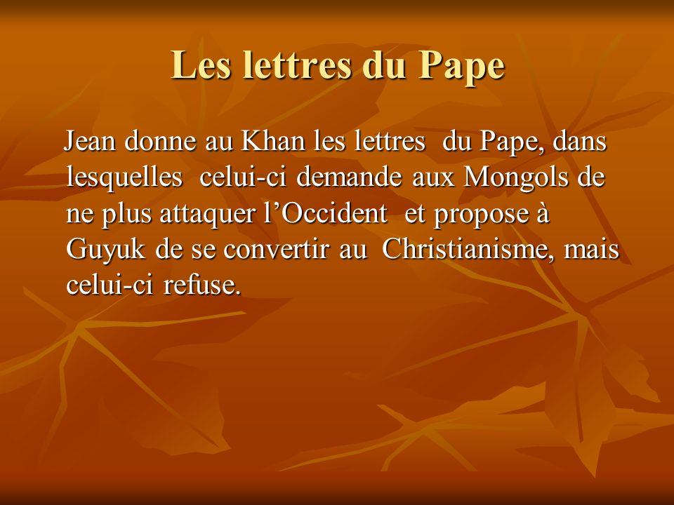 Les lettres du Pape Jean donne au Khan les lettres du Pape, dans lesquelles celui-ci demande aux Mongols de ne plus attaquer lOccident et propose à Gu