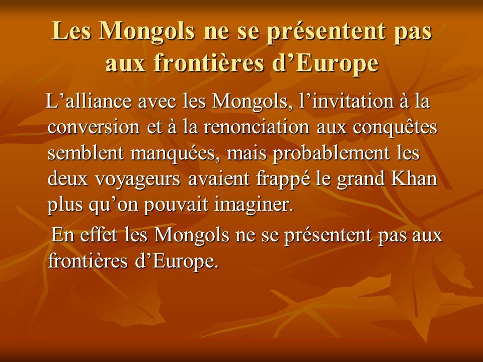Les Mongols ne se présentent pas aux frontières dEurope Lalliance avec les Mongols, linvitation à la conversion et à la renonciation aux conquêtes sem
