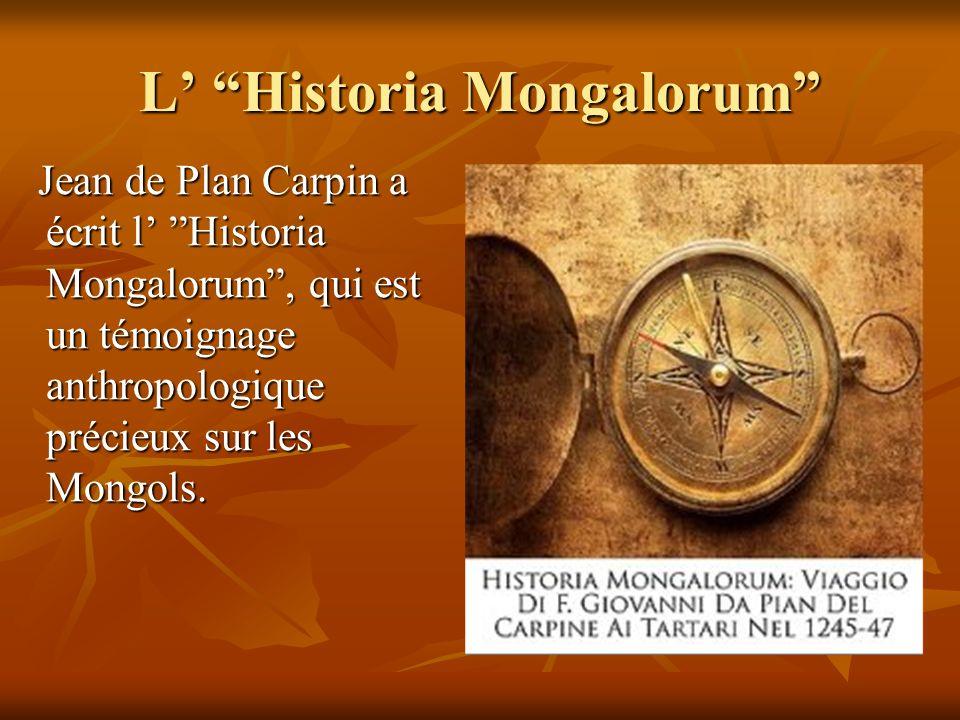 L Historia Mongalorum Jean de Plan Carpin a écrit l Historia Mongalorum, qui est un témoignage anthropologique précieux sur les Mongols. Jean de Plan