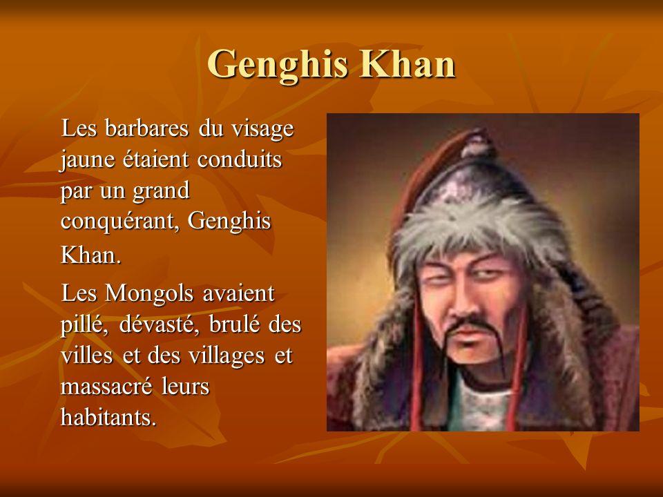 Genghis Khan Les barbares du visage jaune étaient conduits par un grand conquérant, Genghis Khan. Les barbares du visage jaune étaient conduits par un