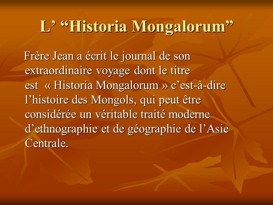 L Historia Mongalorum Frère Jean a écrit le journal de son extraordinaire voyage dont le titre est « Historia Mongalorum » cest-à-dire lhistoire des M