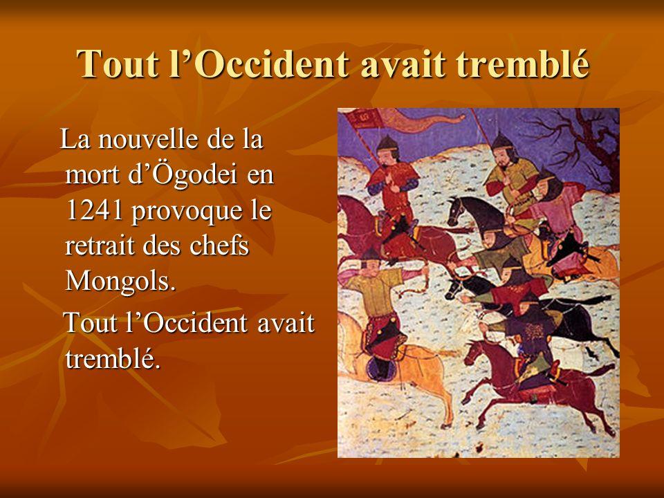 Tout lOccident avait tremblé La nouvelle de la mort dÖgodei en 1241 provoque le retrait des chefs Mongols. La nouvelle de la mort dÖgodei en 1241 prov
