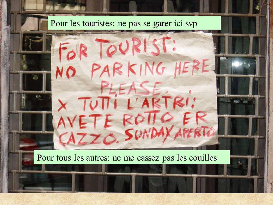 Pour les touristes: ne pas se garer ici svp Pour tous les autres: ne me cassez pas les couilles