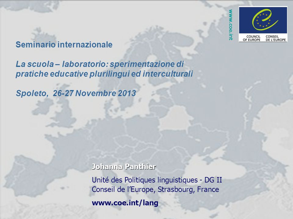 Johanna Panthier Unité des Politiques linguistiques - DG II Conseil de lEurope, Strasbourg, France www.coe.int/lang Seminario internazionale La scuola