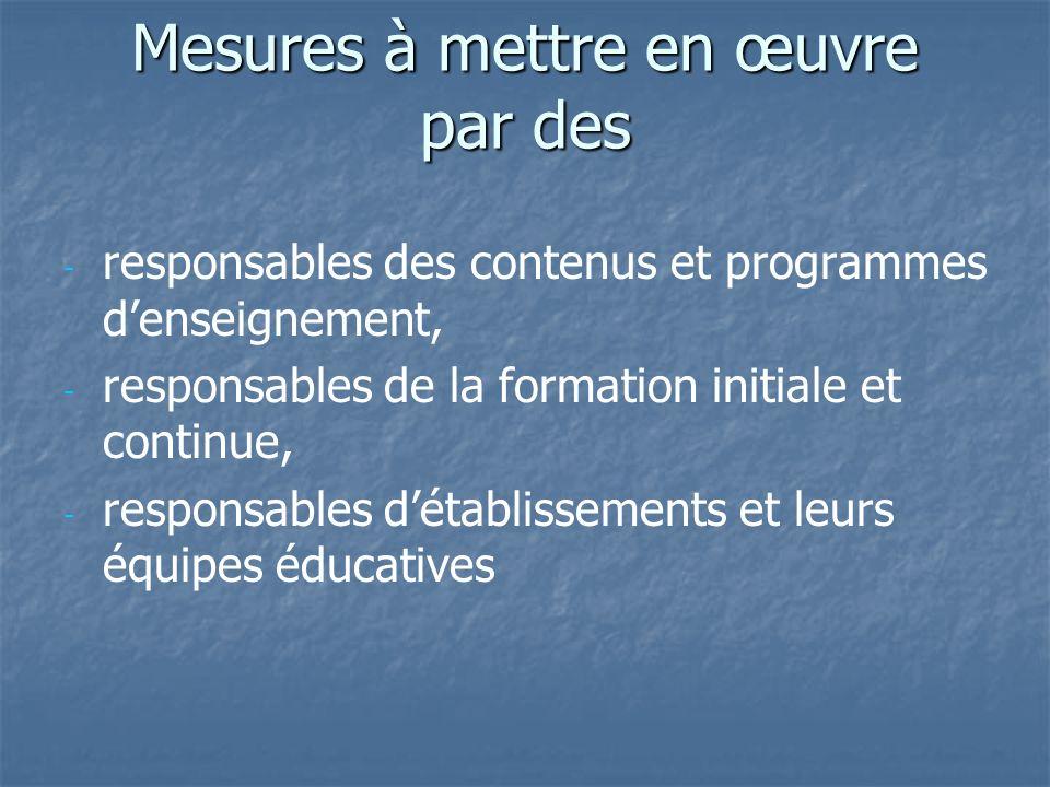 Mesures à mettre en œuvre par des - - responsables des contenus et programmes denseignement, - - responsables de la formation initiale et continue, -
