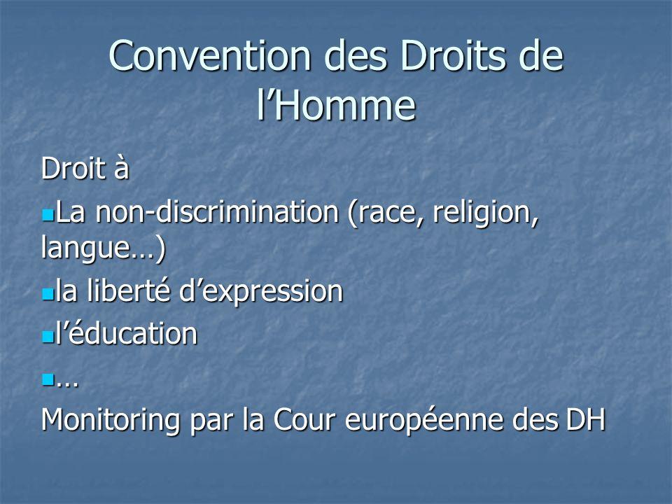 Convention des Droits de lHomme Droit à La non-discrimination (race, religion, langue…) La non-discrimination (race, religion, langue…) la liberté dex