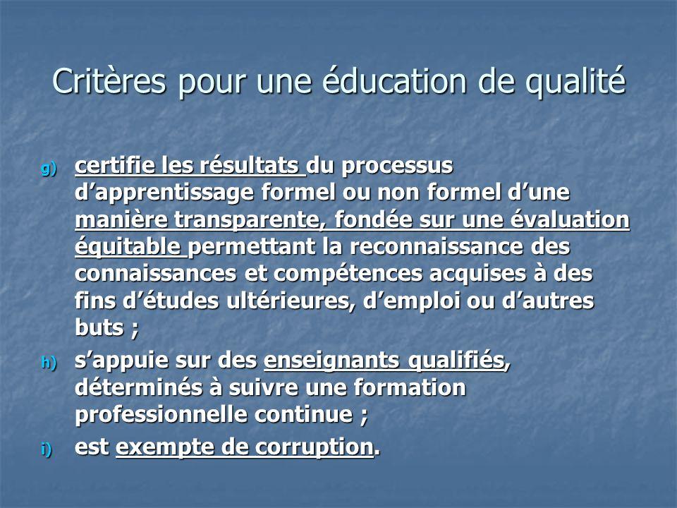 Critères pour une éducation de qualité g) certifie les résultats du processus dapprentissage formel ou non formel dune manière transparente, fondée su
