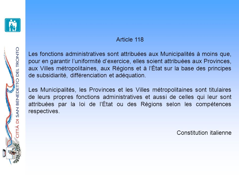 Article 118 Les fonctions administratives sont attribuées aux Municipalités à moins que, pour en garantir luniformité dexercice, elles soient attribué