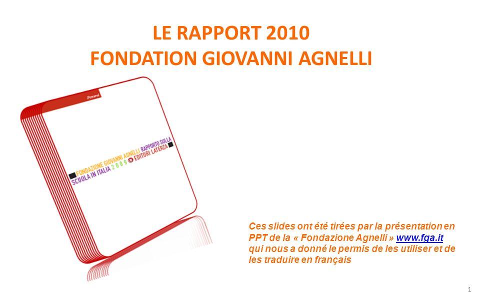 LE RAPPORT 2010 FONDATION GIOVANNI AGNELLI 1 Ces slides ont été tirées par la présentation en PPT de la « Fondazione Agnelli » www.fga.it qui nous a d