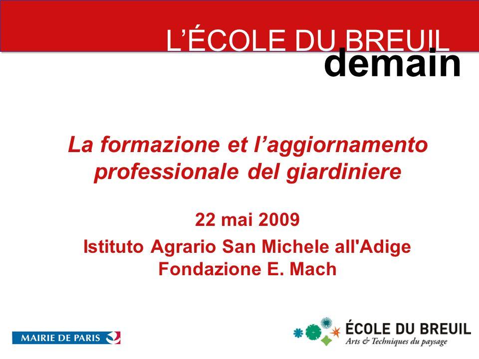 La formazione et laggiornamento professionale del giardiniere 22 mai 2009 Istituto Agrario San Michele all Adige Fondazione E.