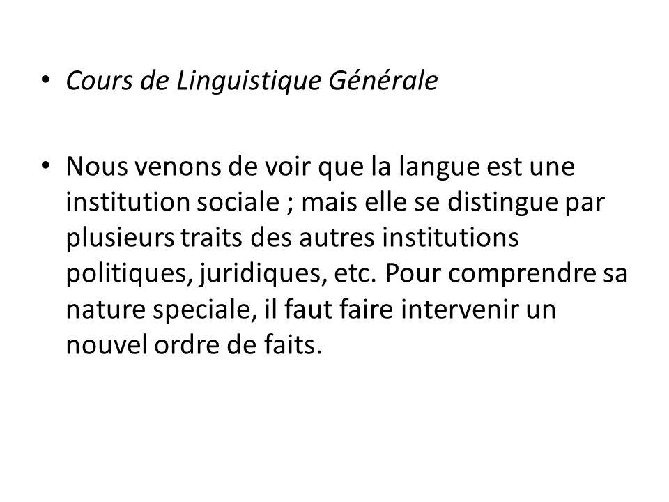 Cours de Linguistique Générale Nous venons de voir que la langue est une institution sociale ; mais elle se distingue par plusieurs traits des autres