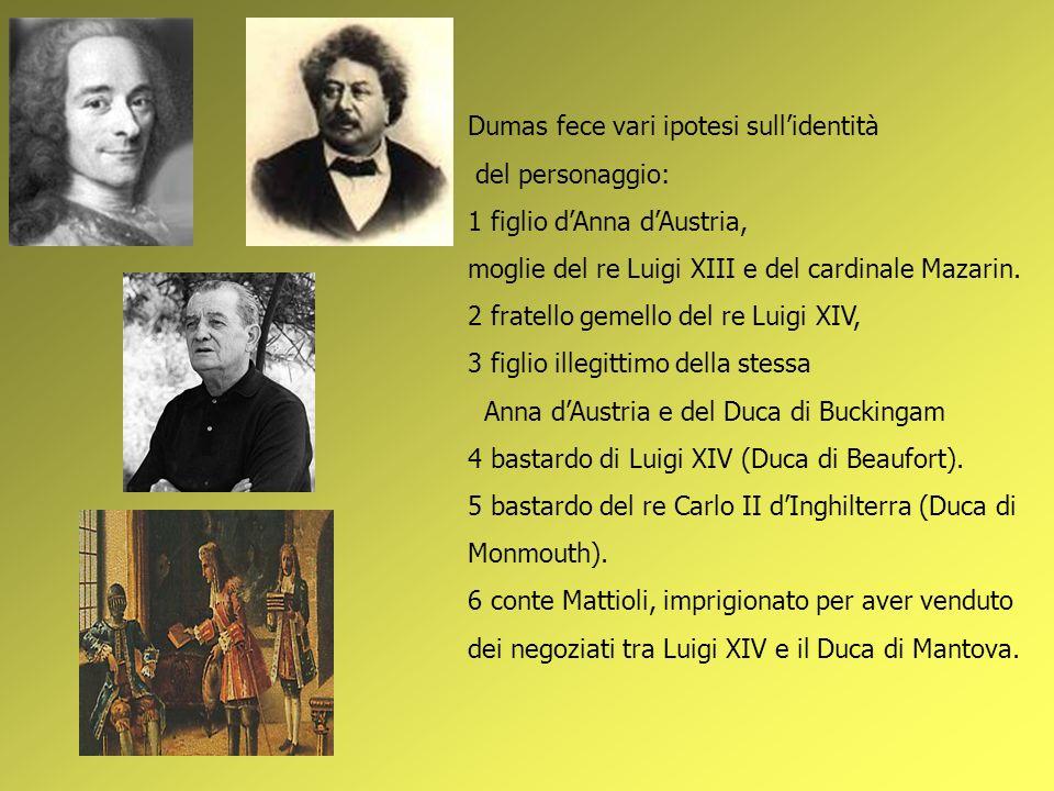 Dumas fece vari ipotesi sullidentità del personaggio: 1 figlio dAnna dAustria, moglie del re Luigi XIII e del cardinale Mazarin. 2 fratello gemello de