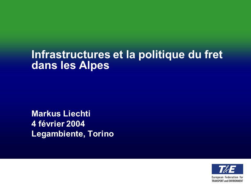 Infrastructures et la politique du fret dans les Alpes Markus Liechti 4 février 2004 Legambiente, Torino