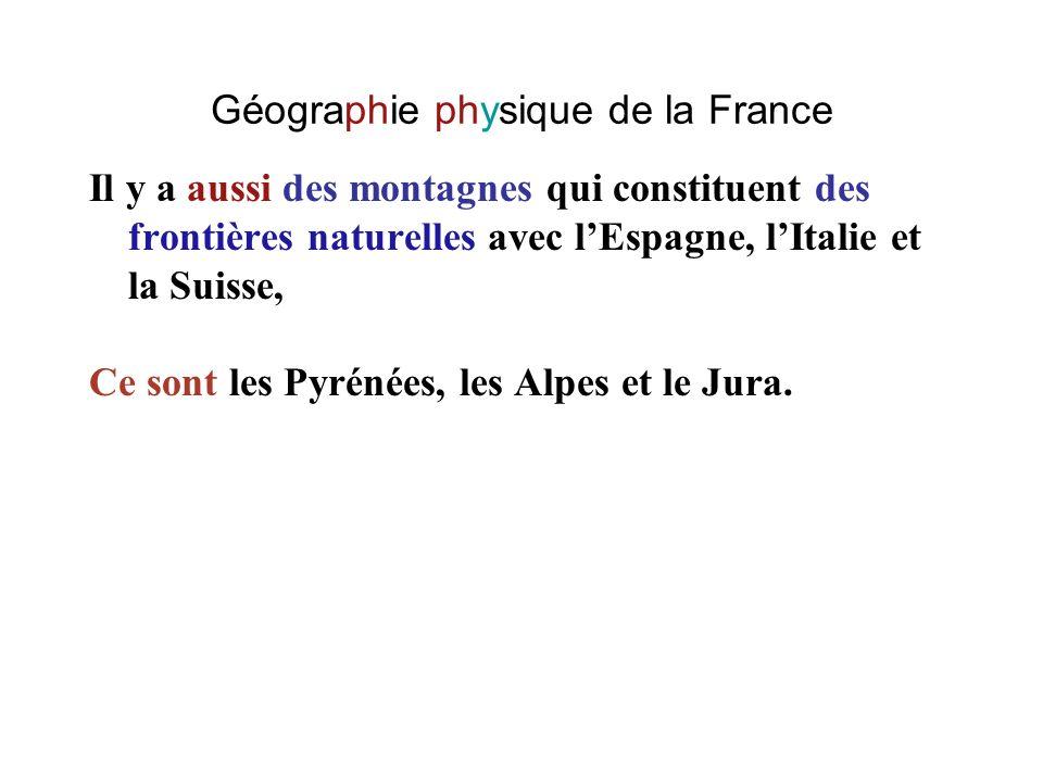 Géographie physique de la France Il y a aussi des montagnes qui constituent des frontières naturelles avec lEspagne, lItalie et la Suisse, Ce sont les