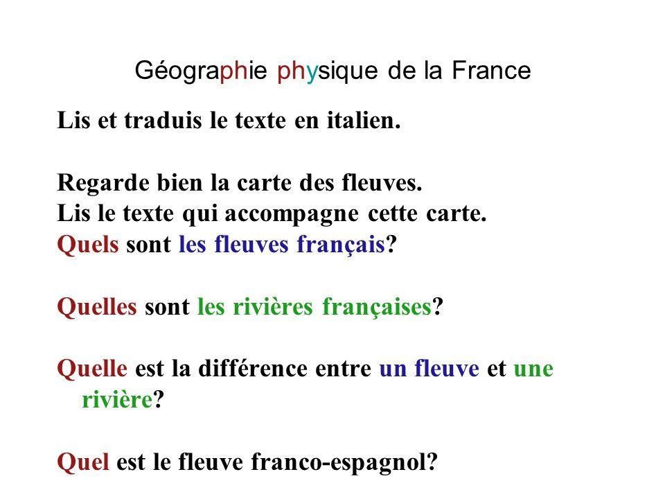 Géographie physique de la France Lis et traduis le texte en italien. Regarde bien la carte des fleuves. Lis le texte qui accompagne cette carte. Quels
