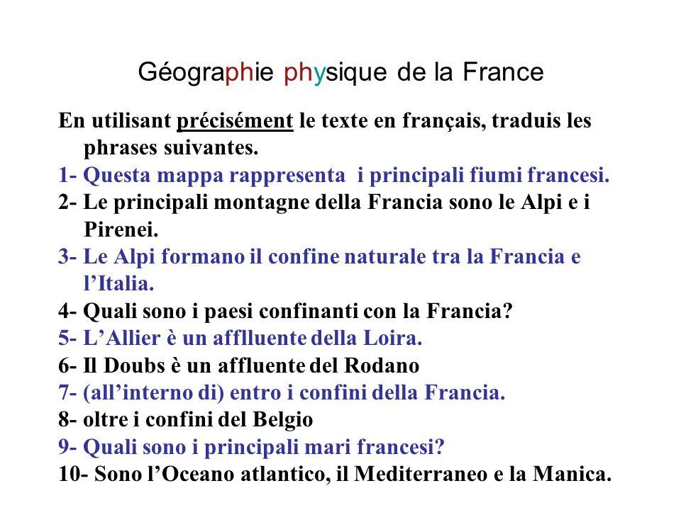 Géographie physique de la France En utilisant précisément le texte en français, traduis les phrases suivantes. 1- Questa mappa rappresenta i principal