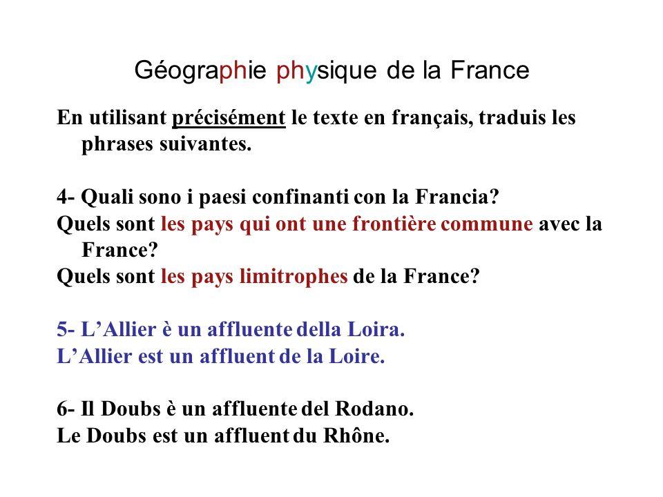 Géographie physique de la France En utilisant précisément le texte en français, traduis les phrases suivantes. 4- Quali sono i paesi confinanti con la