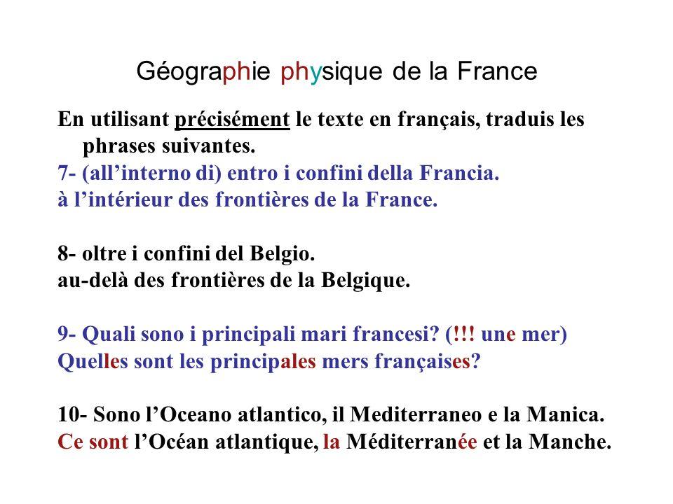 Géographie physique de la France En utilisant précisément le texte en français, traduis les phrases suivantes. 7- (allinterno di) entro i confini dell