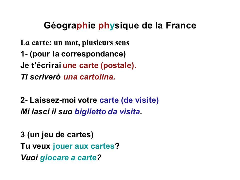 Géographie physique de la France La carte: un mot, plusieurs sens 1- (pour la correspondance) Je técrirai une carte (postale). Ti scriverò una cartoli