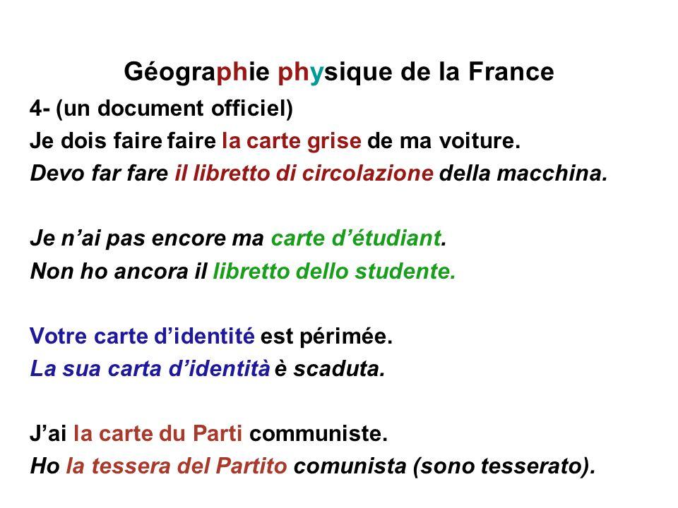 Géographie physique de la France 4- (un document officiel) Je dois faire faire la carte grise de ma voiture. Devo far fare il libretto di circolazione