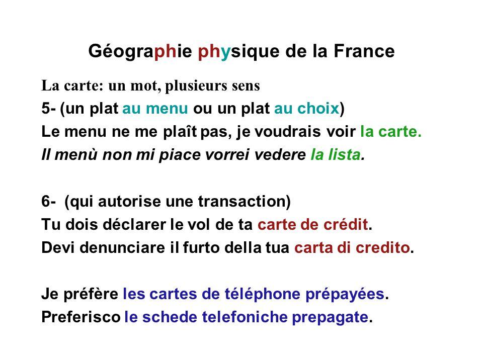 Géographie physique de la France La carte: un mot, plusieurs sens 5- (un plat au menu ou un plat au choix) Le menu ne me plaît pas, je voudrais voir l