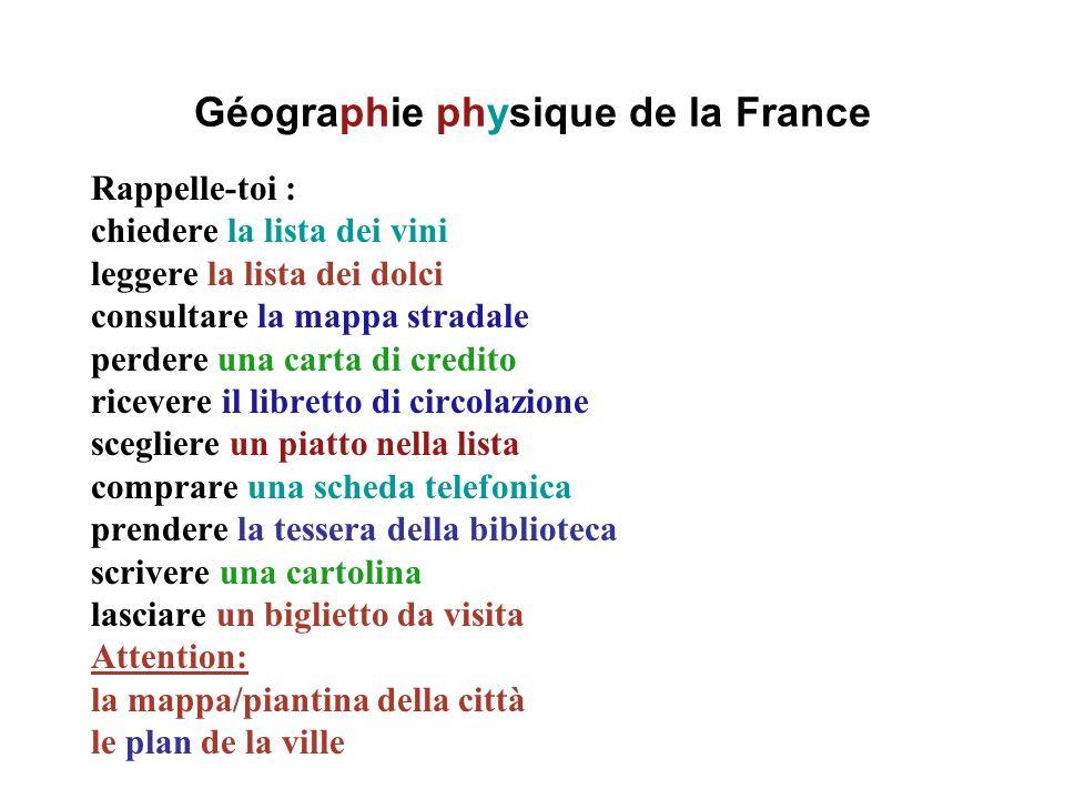 Géographie physique de la France Rappelle-toi : chiedere la lista dei vini leggere la lista dei dolci consultare la mappa stradale perdere una carta d