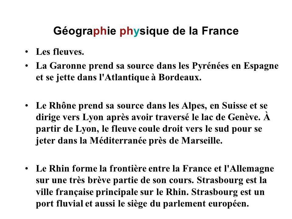 Géographie physique de la France Les fleuves. La Garonne prend sa source dans les Pyrénées en Espagne et se jette dans l'Atlantique à Bordeaux. Le Rhô