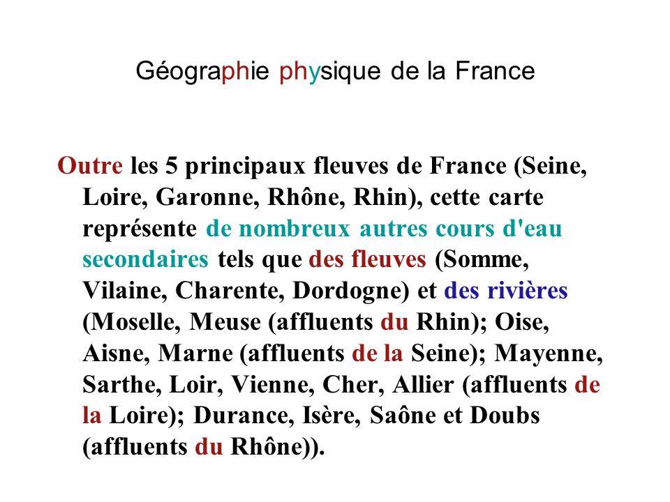 Géographie physique de la France Outre les 5 principaux fleuves de France (Seine, Loire, Garonne, Rhône, Rhin), cette carte représente de nombreux aut