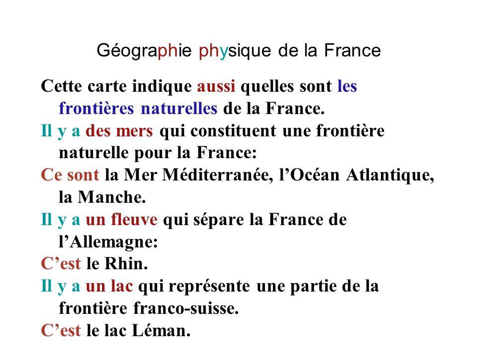 Géographie physique de la France Cette carte indique aussi quelles sont les frontières naturelles de la France. Il y a des mers qui constituent une fr