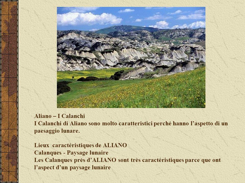 Aliano – I Calanchi I Calanchi di Aliano sono molto caratteristici perché hanno laspetto di un paesaggio lunare. Lieux caractéristiques de ALIANO Cala