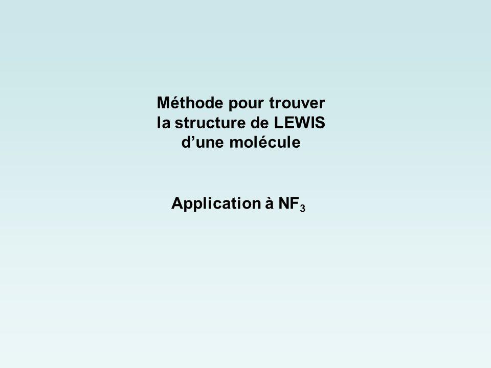 Méthode pour trouver la structure de LEWIS d'une molécule Application à NF 3