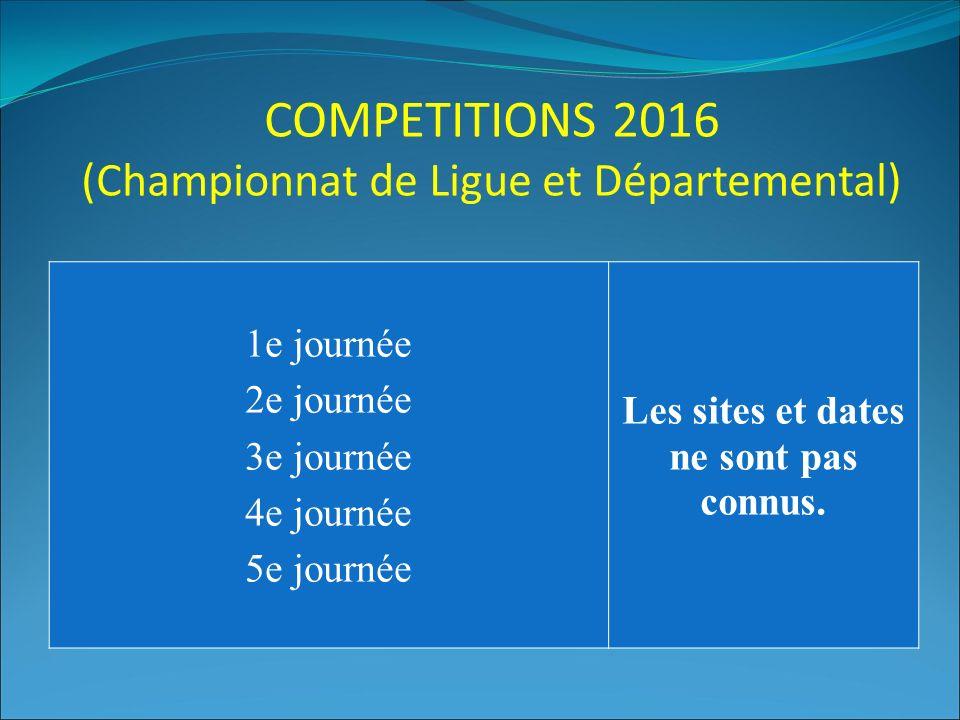 COMPETITIONS 2016 (Championnat de Ligue et Départemental) 1e journée 2e journée 3e journée 4e journée 5e journée Les sites et dates ne sont pas connus.