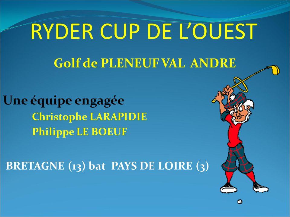 RYDER CUP DE L'OUEST Golf de PLENEUF VAL ANDRE Une équipe engagée Christophe LARAPIDIE Philippe LE BOEUF BRETAGNE (13) bat PAYS DE LOIRE (3)