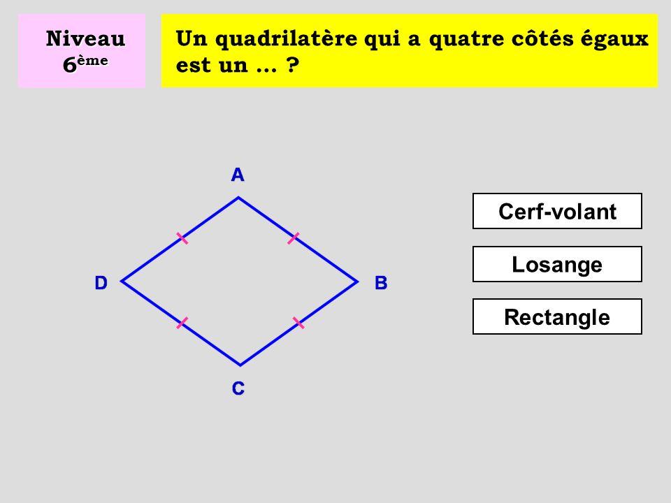 Un quadrilatère qui a quatre angles droits est un … ? Losange Cerf-volant Rectangle Niveau 6 ème