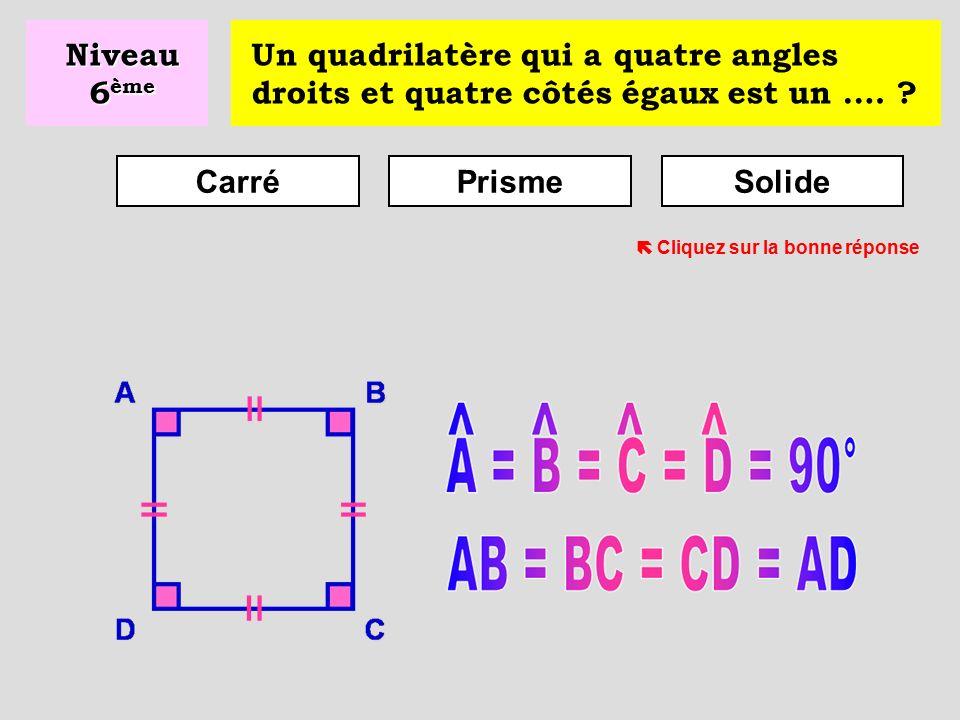 Un quadrilatère qui a quatre côtés égaux est un … ? Losange Cerf-volant Rectangle Niveau 6 ème