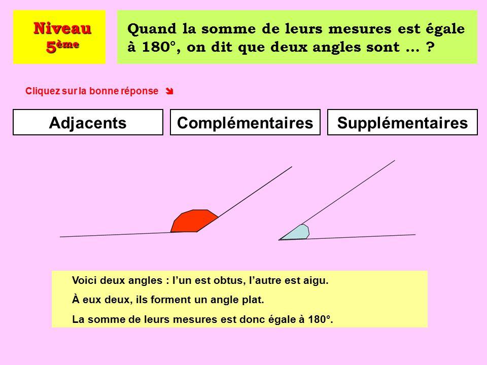 Quand la somme de leurs mesures est égale à 90°, on dit que deux angles sont … .