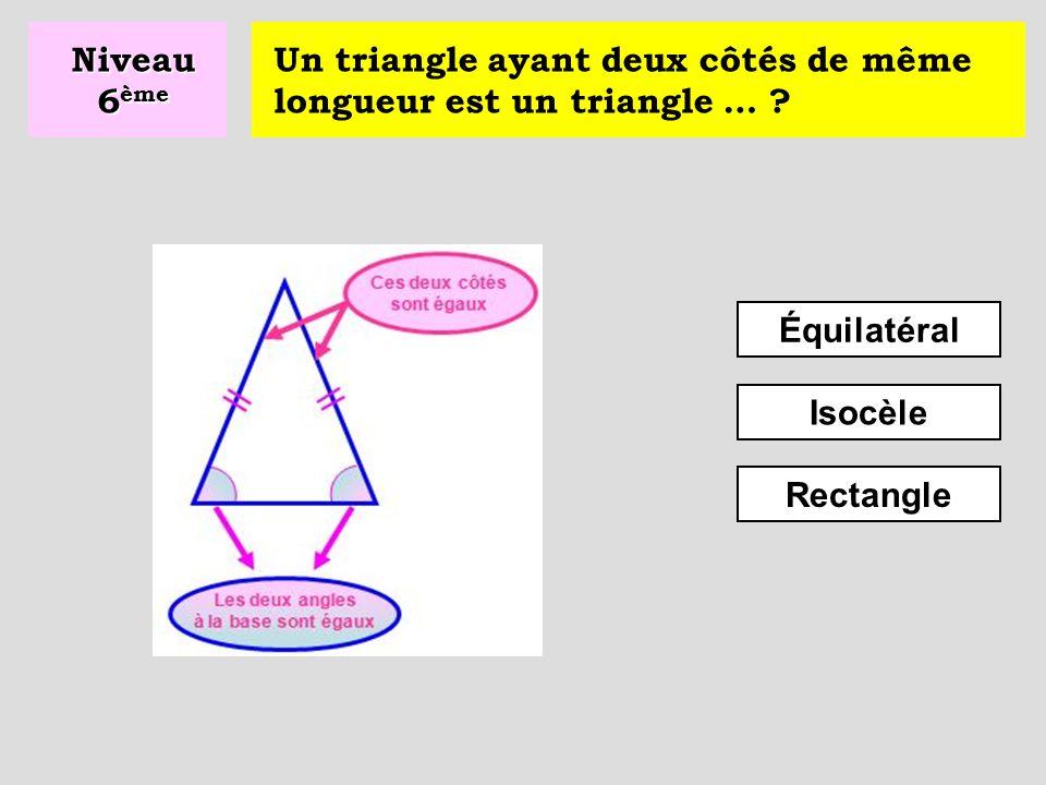 Un polygone ayant trois côtés s'appelle un … ? Rectangle Losange Triangle Niveau 6 ème A C B
