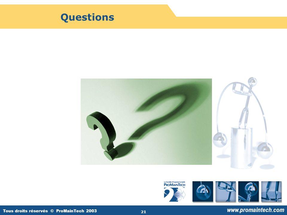 Tous droits réservés © ProMainTech 2003 www.promaintech.com 21 Questions